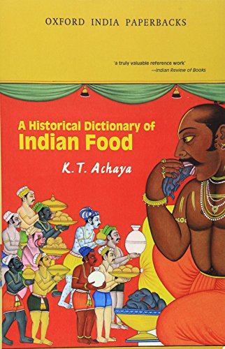 A Historical Dictionary of Indian Food (Oxford India Collection)