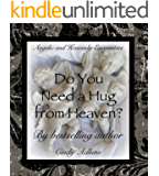 Do You Need a Hug from Heaven? (Angels, Miracles, and Guidance Series Book 2)