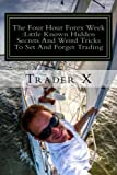 The Four Hour Forex Week : Little Known Hidden Secrets And Weird Tricks To Set And Forget Trading: Escape 9-5, Live Anywhere And Join The New Rich