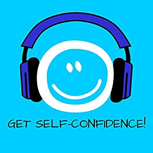 Get Self-Confidence! Boost self-esteem by Hypnosis Audiobook