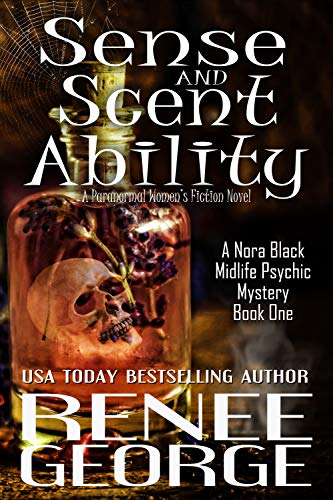 Sense and Scent Ability: A Paranormal Women's Fiction Novel (A Nora Black Midlife Psychic Mystery Book 1) by [George, Renee]
