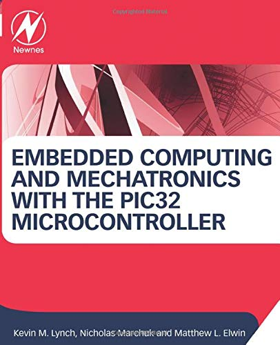 Embedded Computing and Mechatronics with the PIC32 Microcontroller
