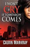 I Won't Cry If Tomorrow Comes