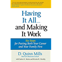 Having It All ... And Making It Work: Six Steps for Putting Both Your Career and Your Family First (Financial Times Prentice Hall Books)