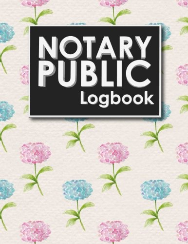 Read Online Notary Public Logbook: Notary Journal, Notary Public Log Book Template, Notary Note, Notary Template, Hydrangea Flower Cover (Volume 43) pdf
