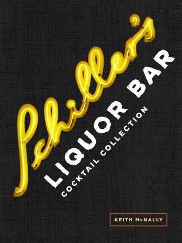 Schiller's Liquor Bar Cocktail Collection: Classic Cocktails, Artisanal Updates, Seasonal Drinks, Bartender's Guide -