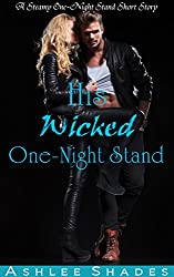 His Wicked One Night Stand: A Steamy One Night Stand Short Story (A Bad Boy Romance Book 2)