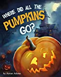 Where did all the pumpkins go?: A Picture Book About Friendship with Halloween Cozy Mysteries (short funny Halloween stories, scariest Halloween stories, picture books for children)