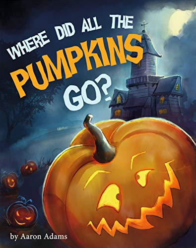 (Where did all the pumpkins go?: Halloween kid books, Halloween short stories, Halloween books for preschoolers, Book about friendships for kids)