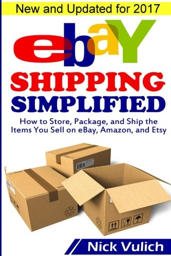 Price comparison product image eBay Shipping Simplified: How to Store, Package, and Ship the Items You Sell on eBay, Amazon, and Etsy (eBay Selling Made Easy)
