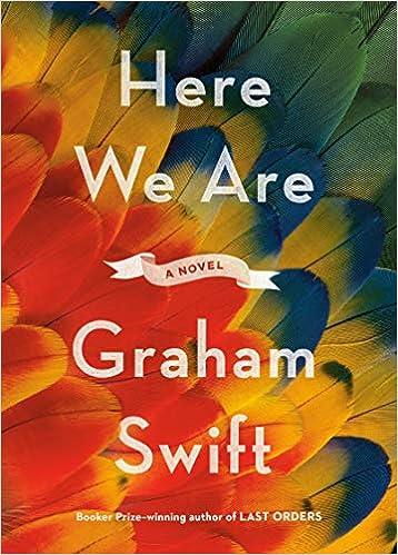 Amazon Com Here We Are A Novel 9780525658054 Swift Graham Books