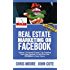 Real Estate Marketing on Facebook - Discover the Secrets of How a Top Producing Team Used Facebook to Help Drive Over $10 Million in Annual Sales Volume