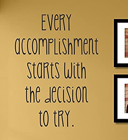 Amazon.com: Every Accomplishment Starts with the Decision to Try ...