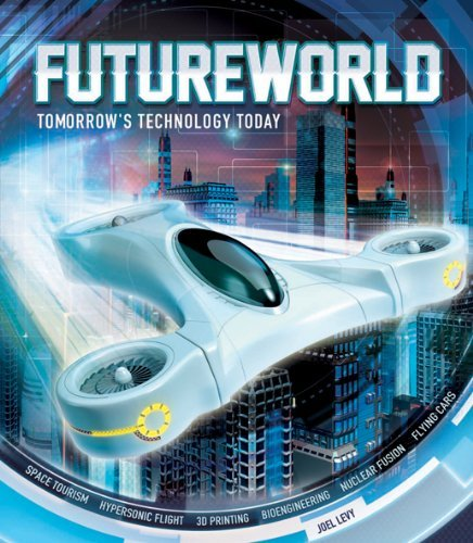 Futureworld: Tomorrow's Technology Today by Joel Levy (2014-04-10)