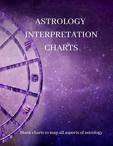 ASTROLOGY INTERPRETATION CHARTS: Blank charts to map all aspects of ()