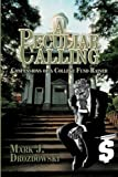 A Peculiar Calling, Mark J. Drozdowski, 0595524613