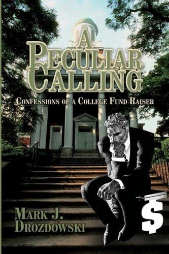 A Peculiar Calling: Confessions of a College Fund Raiser