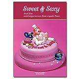 Sweet & Sexy: Erotik-Torten - Sinnlich, sättigend mit einem Spritzer erregenden Humors