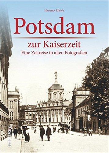 Potsdam zur Kaiserzeit: Eine Zeitreise in alten Fotografien (Archivbilder)