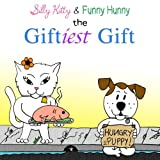 Silly Kitty and Funny Hunny: the Giftiest Gift, Rebecca Morales and Gabriel Morales, 1497303559