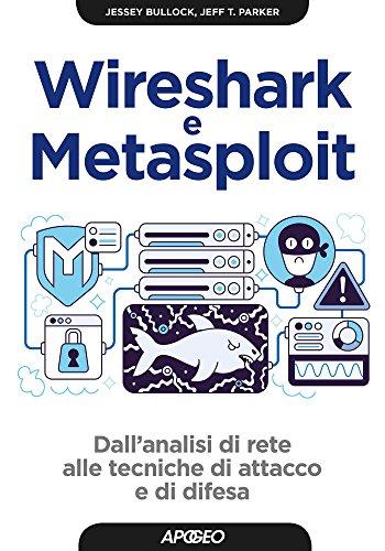 Wireshark e Metasploit Dall'analisi di rete alle tecniche di attacco e di difesa (Hacking