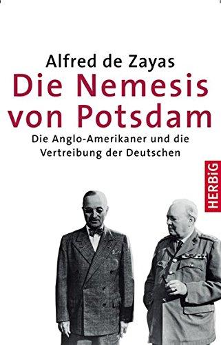 Die Nemesis von Potsdam: Die Anglo-Amerikaner und die Vertreibung der Deutschen