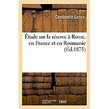 ETUDE SUR LA RESERVE A ROME, EN FRANCE ET EN ROUMANIE