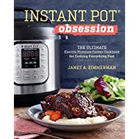 Instant Pot® Obsession: The Ultimate Electric Pressure Cooker Cookbook for Cooking Everything Fast