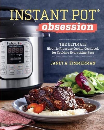 : Instant Pot® Obsession: The Ultimate Electric Pressure Cooker Cookbook for Cooking Everything Fast
