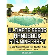 Ultimate Seeds Handbook for Minecraft: The Best Minecraft Seeds That You Must Know! (Seeds for PC and Mac, Xbox 360, Pocket Edtion)