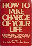 How to Take Charge of Your Life, Mildred Newman and Bernard Berkowitz, 0151421927