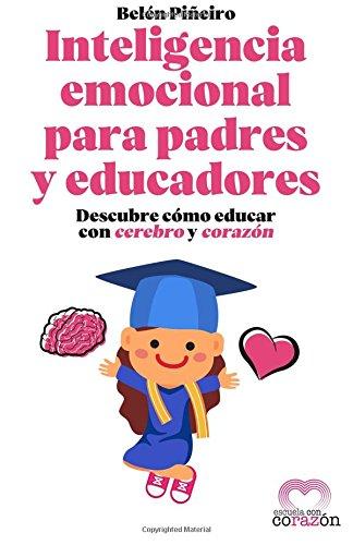 Inteligencia Emocional para padres y educadores: Descubre como educar con cerebro y corazon (Spanish Edition) [Piñeiro, Belen] (Tapa Blanda)