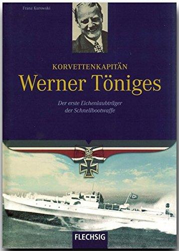 Ritterkreuzträger - Korvettenkapitän Werner Töniges - Der erste Eichenlaubträger der Schnellbootwaffe - FLECHSIG Verlag (Flechsig - Geschichte/Zeitgeschichte)