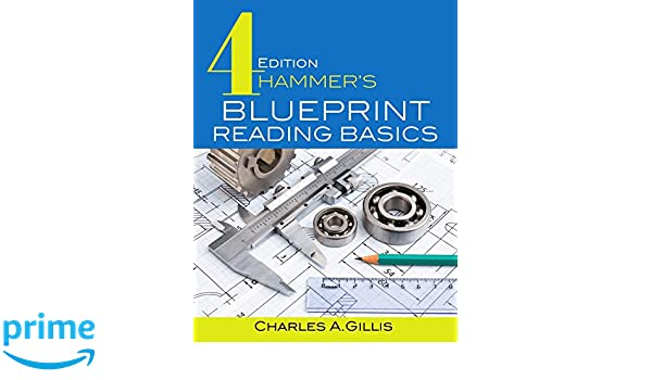 Hammers blueprint reading basics charles gillis warren hammer hammers blueprint reading basics charles gillis warren hammer 9780831136147 amazon books malvernweather Choice Image