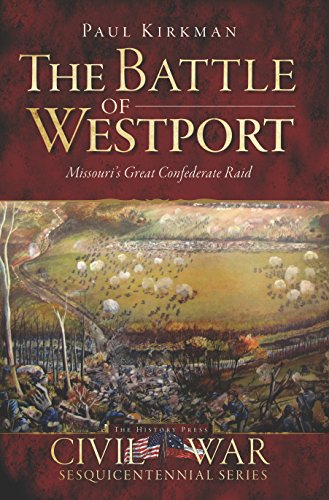 The Battle of Westport: Missouri's Great Confederate Raid (Civil War - Usa Westport
