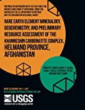 img - for Rare Earth Element Mineralogy, Geochemistry, and Preliminary Resource Assessment of the Khanneshin Carbonatite Complex, Helmand Province, Afghanistan book / textbook / text book