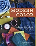 img - for Modern Color - An Illustrated Guide to Dyeing Fabric for Modern Quilts by Kim Eichler-Messmer (2013-12-01) book / textbook / text book