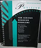 Positive Intervention for Serious Behavior Problems : Best Practices in Implementing the Hughes Bill (A.B. 2586) and the Positive Behavioral Intervention Regulations, Wright, Diana Browning and Gurman, Harvey B., 0801115558