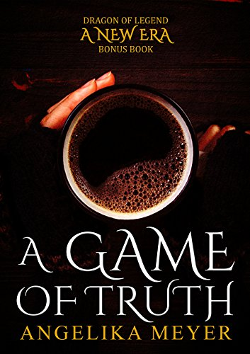 A Game of Truth: A Dragon Of Legend: A New Era Bonus Chapter -