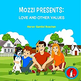 MOZZI PRESENTS: LOVE AND OTHER VALUES: Dogs Teaching Kids Good Values and Emotions (Kids rhyme series, Book 1) (VALUES FOR A GOOD LIFE SERIES)