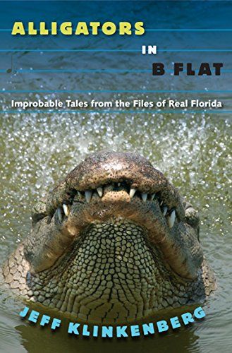 Alligators in B-Flat: Improbable Tales from the Files of Real Florida (Florida History and Culture) ()