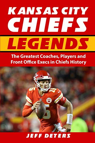 Kansas City Chiefs Legends: The Greatest Coaches, Players and Front Office Execs in Chiefs ()