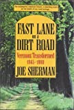 Fast Lane on a Dirt Road : Vermont Transformed, 1945-1990, Sherman, Joe, 0881502138