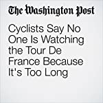 Cyclists Say No One Is Watching the Tour De France Because It's Too Long   Marissa Payne