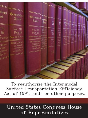 Books : To reauthorize the Intermodal Surface Transportation Efficiency Act of 1991, and for other purposes.