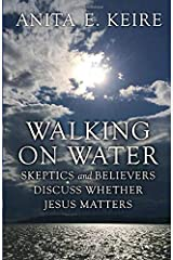 Walking on Water: Skeptics and Believers Discuss Whether Jesus Matters Paperback
