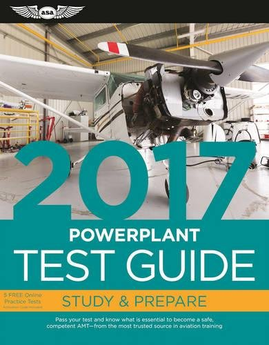 Powerplant Test Guide 2017: Pass your test and know what is essential to become a safe, competent AMT — from the most tr