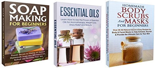 Box Set: Homemade Body Scrubs and Masks for Beginners + Soap Making for Beginners + Essential Oils: Homemade, Homemade Health, Homemade Beauty Product…