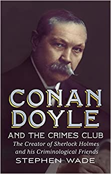 Conan Doyle and the Crimes Club: The Creator of Sherlock Holmes and His Criminological Friends
