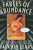img - for Fables Of Abundance: A Cultural History Of Advertising In America book / textbook / text book